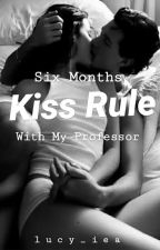 Six Months Kiss Rule With My Professor by FunnyIsInLav