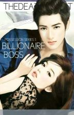 Possession Series : BILLIONAIRE BOSS  Exequiel Montemayor (#Wattys2017) by TheDeathKnight