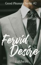 Fervid Desire (Good Pleasure Series #2) by coldWIN