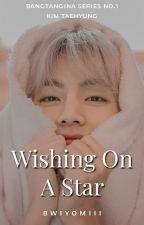 Wishing On A Star [Taehyung ff] by bwiyomiii