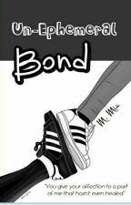 Un-Ephemeral Bond by abstractmelancholia