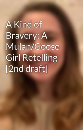 A Kind of Bravery: A Mulan/Goose Girl Retelling [2nd draft] by Pennywithaney