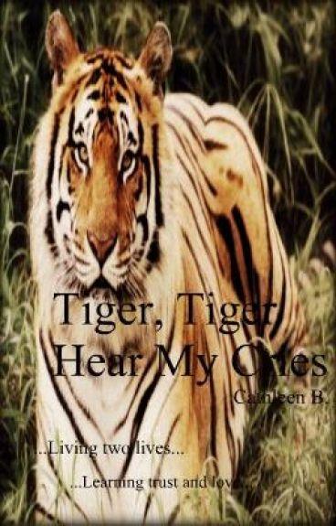Tiger, Tiger Hear My Cries