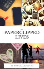 Our Paperclipped Lives [Hiatus] by nonchalantlyme