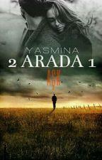 2 Arada 1 Aşk  ( 1 Serisi #2) by yas_mi_na