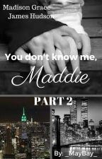 You Don't Know Me, Maddie PL / PART 2 by _MayBay_