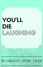 You'll die laughing by Sargent_Snow_Tiger