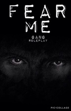 Fear Me - Gang Rp by AddictToAHairyTeen
