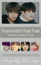 Sayonara Taetae || VKook ✔ by Kuro_chry