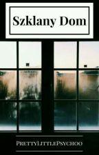Szklany Dom - poprawiony by PrettyLittlePsychoo