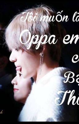 [ BTS- TaeHyung/V ] Tôi Muốn Làm Oppa Em ! Cô Bạn Thân