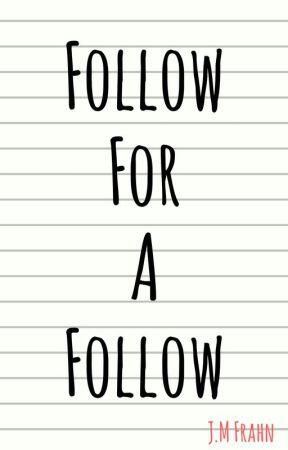 Follow For a Follow by JMFrahn