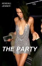 The Party (Kendall Jenner x Y/N) by kendallgxg
