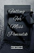 Falling For Miss Penculik [✔] by mikorin04