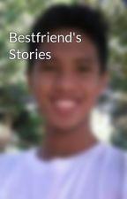 Bestfriend's Stories by xdmarQ12