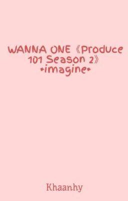WANNA ONE《Produce 101 Season 2》 •imagine•