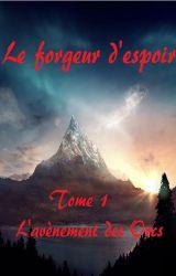Le Forgeur D'espoir Tome I: L'avènement des Orcs Chapitre 2 by Nosarkeur