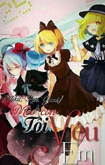 Đọc Truyện [DROP] [Miku, Rin, Gumi] Mèo Con, Tôi Yêu em! - DocTruyenHot.Com