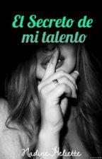 El secreto de mi talento. (Siendo corregido) by NadineHeliette