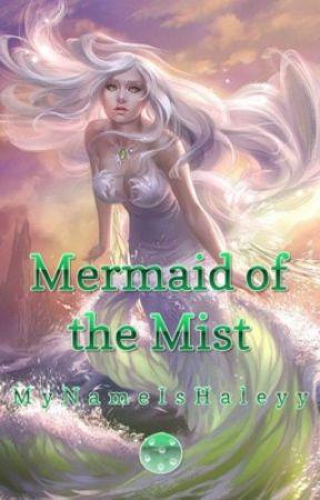 Mermaid of the Mist ||Book One|| by MyNameIsHaleyy
