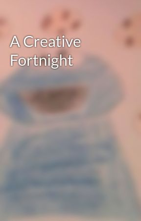 A Creative Fortnight by SkiesAfterRain