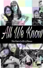All We Know by TheFourLetterName