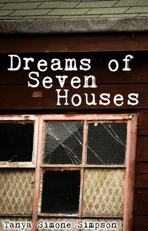 Dreams of Seven Houses by TanyaSimoneSimpson