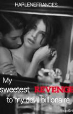 My sweetest revenge to my devil billionaire by harlenefrances