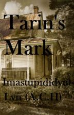 Tarin's Mark by imastupididyut
