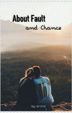 About Fault & Chance  by pisangcokelat