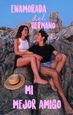 Enamorada Del Hermano De Mi Mejor Amigo by SiempreJuntosCD