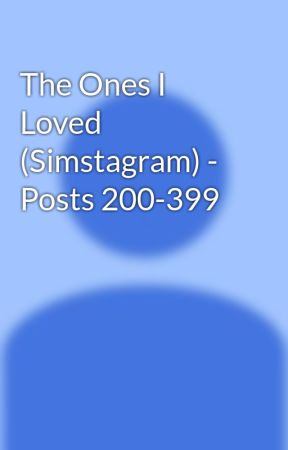 The Ones I Loved (Simstagram) - Posts 200- by estelledeidra