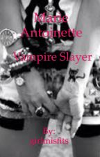 Marie Antoinette Vampire Slayer by girlmisfit