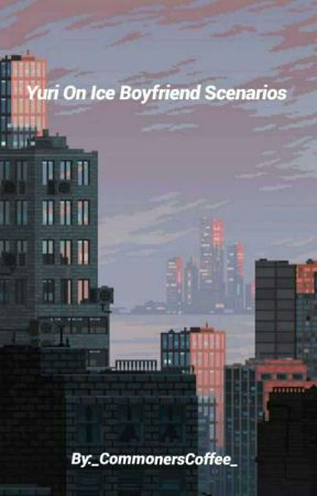 ~Yuri on ice Boyfriend scenarios~ by _CommonersCoffee_