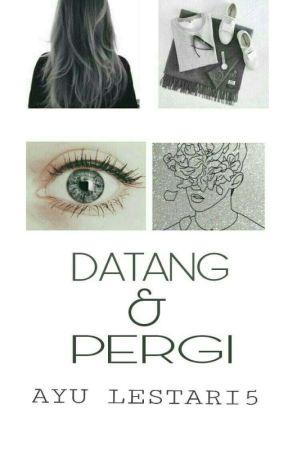 DATANG DAN PERGI by AyuLestari5