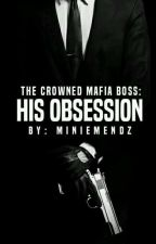 The Crowned Mafia Boss: HIS Obssession by MinieMendz