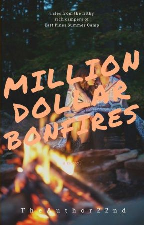Million Dollar Bonfires by TheAuthor22nd
