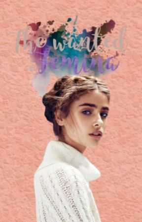 The Wanted Femina| Book one by Chocolatelocks