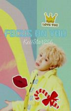 Focus on You; Pjm+myg [COMPLETED✔] by KeiiStar256