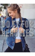 Do It For Memories...✨ by omgg_mayka