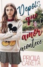 Depois Que O Amor Acontece  DQOAA #1  by PricillaCaixeta