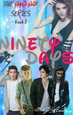 Ninety Days {Bad Boy Series Book Two} *ON HOLD* by JAmersy