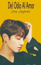 Del Odio Al Amor (Jungkook Y TN) by JeonHyeMin7