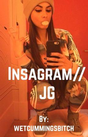Instagram//J.G. Fanfic by wetcummingsbitch