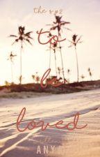 To Be Loved by kissmyredlips