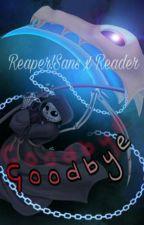 Goodbye. [Reaper!Sans x Reader] by -DxngoMettaton-