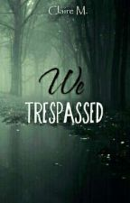 We Trespassed by Claire_xT