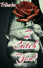 I Catch You ! by Triharka