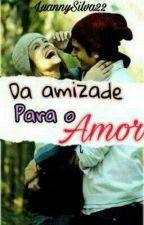 Da Amizade para o Amor  by Luannysilva22