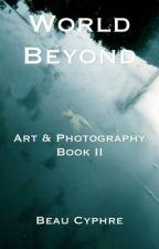 World Beyond / Die Welt dahinter: Book II by BeauCyphre